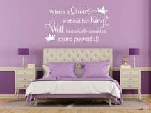 """Wall Quote """"What is a queen without her king""""  Funny Cute Transfer Decal Decor"""